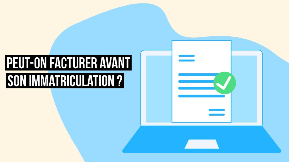 Peut-on facturer avant d'avoir son immatriculation ?